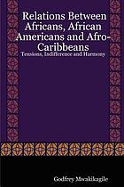 Relations between Africans, African Americans and Afro-Caribbeans : tensions, indifference and harmony