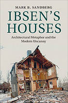 Ibsen's Houses : Architectural Metaphor and the Modern Uncanny.