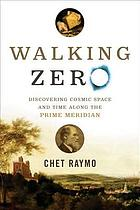 Walking zero : discovering cosmic space and time along the Prime Meridian
