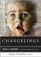Changelings : or, beware baby-snatchers of the fairy kingdom.