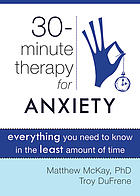 30-minute therapy for anxiety : everything you need to know in the least amount of time