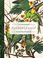 Wunderkammer : an exotic journey through time