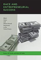 Race and entrepreneurial success : black-, Asian-, and white-owned businesses in the United States