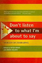 Don't listen to what I'm about to say : voices of Zimbabwe