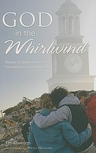 God in the whirlwind : stories of grace from the tornado at Union University