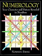 Numerology : your character and future revealed in numbers