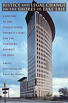 Justice and legal change on the shores of Lake Erie : a history of the U.S. District Court for the Northern District of Ohio