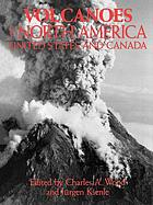 Volcanoes of North America : United States and Canada