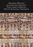 Wearing wealth and styling identity : tapis from Lampung, South Sumatra, Indonesia