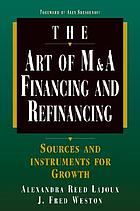 The art of M & A financing and refinancing : a guide to sources and instruments for external growth