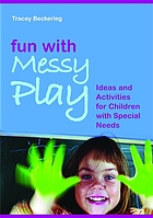 Fun with messy play : ideas and activities for children with special needs