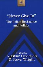 Never give in : the Italian Resistance and politics