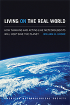 Living on the real world : how thinking and acting like meteorologists will help save the planet