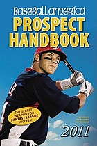Baseball America 2011 Prospect Handbook The 2011 Expert Guide to Baseball Prospects and Mlb Organization Rankings.