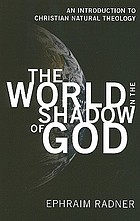 The world in the shadow of God : an introduction to Christian natural theology