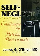 Self-neglect : challenges for helping professionals