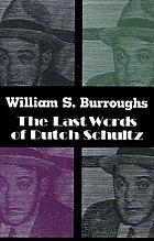 The last words of Dutch Schultz : a fiction in the form of a film script