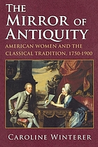 The mirror of antiquity : American women and the classical tradition, 1750-1900