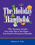 The holiday handbook : 700+ storytime activities from Arbor Day to Yom Kippur -- from Diwali to Kwanzaa to Ramadan