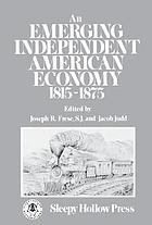 An Emerging independent American economy, 1815-1875