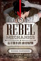 Rebel mechanics : all is fair in love and revolution
