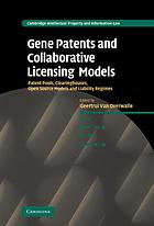 Gene patents and collaborative licensing models : patent pools, clearinghouses, open source models and liability regimes