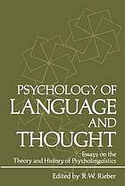 Psychology of language and thought : essays on the theory and history of psycholinguistics