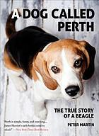 A Dog Called Perth : the True Story of a Beagle.