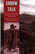 Arrow talk : transaction, transition, and contradiction in New Guinea highlands history