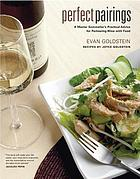 Perfect pairings : a master sommelier's practical advice for partnering wine with food