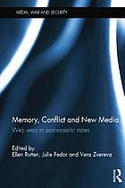 Memory, conflict and new media : Web wars in post-socialist states