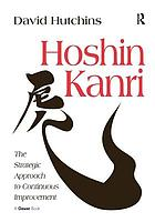 Hoshin Kanri : the strategic approach to continuous improvement