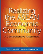 Realizing the ASEAN Economic Community : a comprehensive assessment