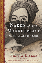 Naked in the marketplace : the lives of George Sand