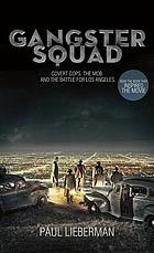 Gangster squad : covert cops, the mob, and the battle for Los Angeles
