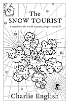 The snow tourist : a search for the world's purest, deepest snowfall
