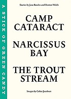 The trout stream ; A stick of green candy ; Narcissus Bay ; Camp Cataract