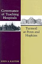 Governance of teaching hospitals : turmoil at Penn and Hopkins