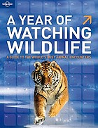 A year of watching wildlife : a guide to the world's best animal encounters