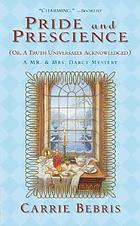 Pride and prescience or, a truth universally acknowledged: a Mr. & Mrs. Darcy mystery Bk. 1.