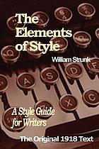 The elements of style : a style guide for writers ; the original 1918 text