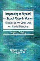 Responding to physical and sexual abuse in women with alcohol and other drug and mental disorders : program building