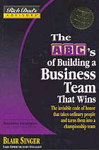 The ABC's of building a business team that wins : the invisible code of honor that takes ordinary people and turns them into a championship team