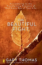 The beautiful fight : surrendering to the transforming presence of God every day of your life