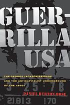 Guerrilla USA : the George Jackson Brigade and the anticapitalist underground of the 1970s