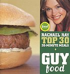 Guy food : Rachael Ray top 30 30-minute meals