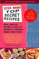 Even more top secret recipes : more amazing kitchen clones of America's favorite brand-name foods
