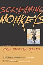 Screaming monkeys : critiques of Asian American images