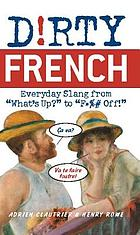 Dirty French : everyday slang from