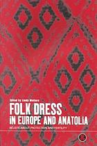Folk dress in Europe and Anatolia : beliefs about protection and fertility